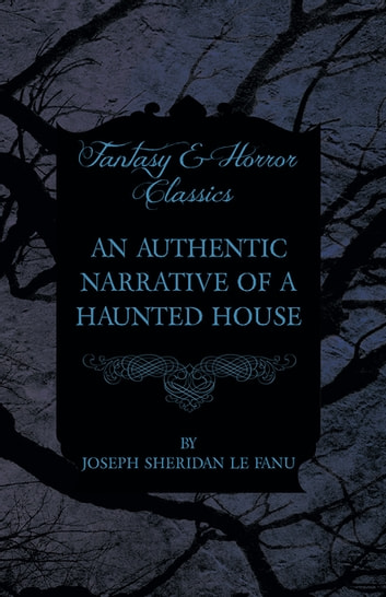 An Authentic Narrative of a Haunted House ebook by Joseph Sheridan Le Fanu