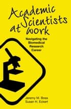 Academic Scientists at Work ebook by Jeremy M. Boss,Susan H. Eckert