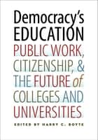 Democracy's Education - Public Work, Citizenship, and the Future of Colleges and Universities ebook by Harry C. Boyte