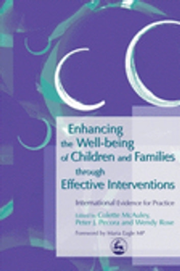 Enhancing the Well-being of Children and Families through Effective Interventions - International Evidence for Practice ebook by Jim Wade,Arnon Bentovim,Danielle Turney,David Quinton,Kate Wilson,Karen Tanner,Ian Sinclair