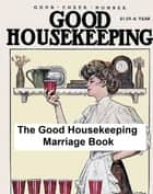 The Good Housekeeping Marriage Book (c. 1900), twelve steps to a happy marriage ebook by William F. Bigelow