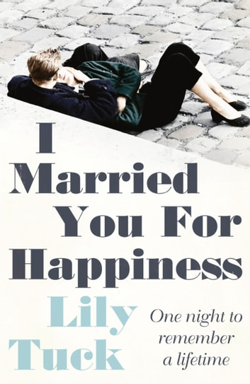 I Married You For Happiness ebook by Lily Tuck