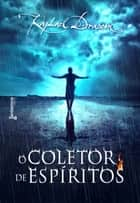 O Coletor de Espíritos ebook by Raphael Draccon