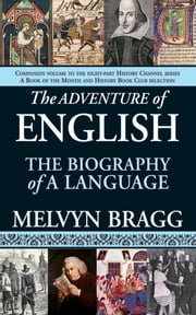 The Adventure of English - The Biography of a Language ebook by Melvyn Bragg