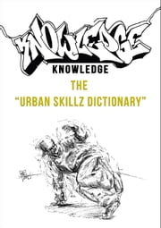 Knowledge - The Urban Skillz Dictionary ebook by Kobo.Web.Store.Products.Fields.ContributorFieldViewModel