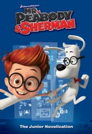 Mr. Peabody & Sherman Junior Novelization (Mr. Peabody & Sherman) ebook by Erica David,Random House