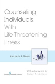 Counseling Individuals With Life-Threatening Illness ebook by Kenneth J. Doka, PhD