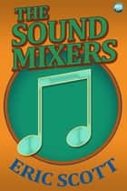 The Sound Mixers ebook by Eric Scott