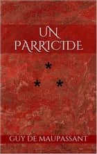 Un parricide ebook by Guy de Maupassant