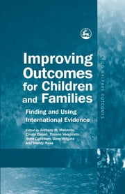 Improving Outcomes for Children and Families - Finding and Using International Evidence ebook by Tony Maluccio, Jane Aldgate, Cinzia Canali,...