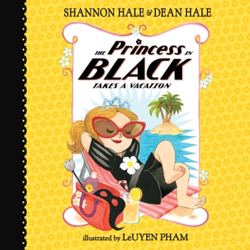 The Princess in Black Takes a Vacation, Book #4 audiobook by Shannon Hale,Dean Hale