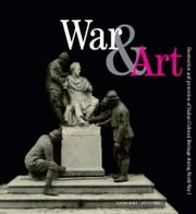 War & Art - Destruction and protection of Italian Cultural Heritage during World War I ebook by Aa.Vv.,Renato Miracco,Marco Pizzo