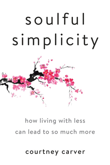 Soulful Simplicity - How Living with Less Can Lead to So Much More ebook by Courtney Carver