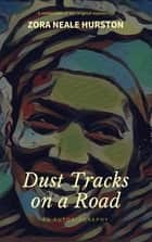 Dust Tracks on a Road - An Autobiography ebook by Zora Neale Hurston
