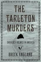 The Tarleton Murders - Sherlock Holmes in America ebook by Breck England