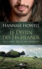 Le Destin des Highlands - Les Chefs du Clan Murray, T1 ebook by Hannah Howell, Rose Solon