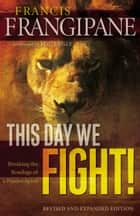 This Day We Fight! ebook by Francis Frangipane