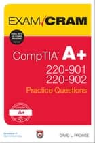 CompTIA A+ 220-901 and 220-902 Practice Questions Exam Cram - Comp A+ 2209 2209 Prac ePub ebook by David L. Prowse