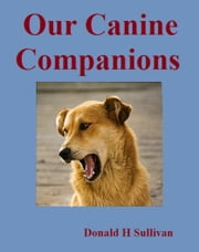 Our Canine Companions: ebook by Donald H Sullivan