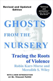 Ghosts from the Nursery - Tracing the Roots of Violence ekitaplar by Robin Karr-Morse, Meredith S. Wiley, Dr. Vincent Felitti