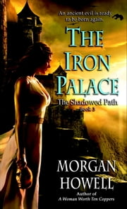 The Iron Palace - The Shadowed Path: Book 3 ebook by Morgan Howell
