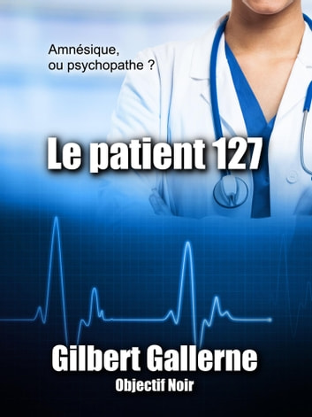 Le patient 127 eBook by Gilbert Gallerne