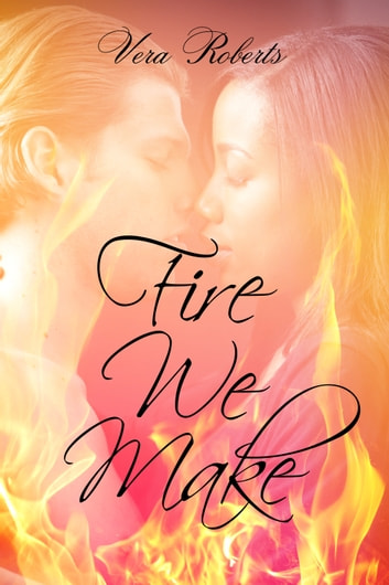 Fire We Make ebook by Vera Roberts