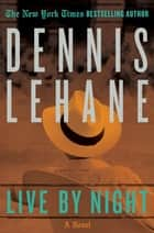 Live by Night ebook by Dennis Lehane