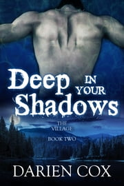 Deep in Your Shadows: The Village - Book Two ebook by Darien Cox
