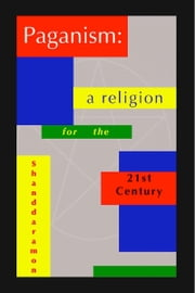 Paganism: A Religion for the 21st Century ebook by Shanddaramon
