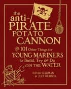 The Anti-Pirate Potato Cannon ebook by David Seidman,Jeff Hemmel