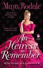 An Heiress to Remember - The Gilded Age Girls Club eBook by Maya Rodale