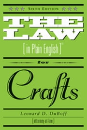 The Law in Plain English for Crafts - Sixth Edition ebook by Leonard D. Duboff