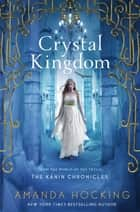 Crystal Kingdom - The Kanin Chronicles (From the World of the Trylle) ebook by Amanda Hocking