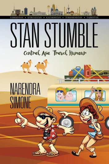Stan Stumble - Central Asia Travel Humour ebook by Narendra Simone