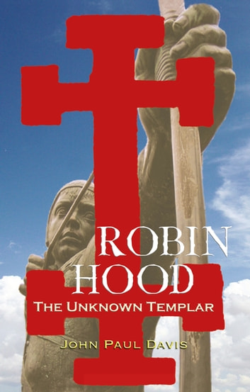 Robin Hood - The Unknown Templar ebook by John Paul Davis