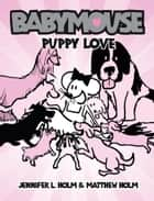 Babymouse #8: Puppy Love ebook by Jennifer L. Holm, Matthew Holm