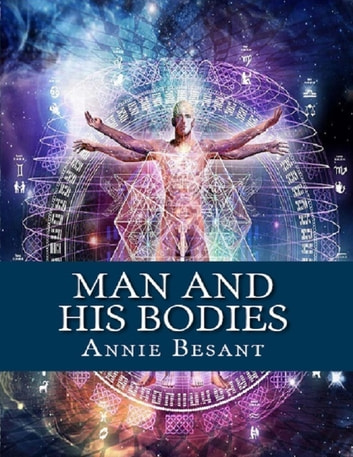 Man and His Bodies ebook by Annie Besant