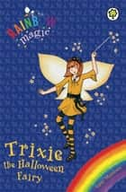 Trixie the Halloween Fairy - Special ebook by Daisy Meadows, Georgie Ripper