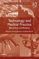 Technology and Medical Practice - Blood, Guts and Machines ebook by Dr Ross Abbinnett