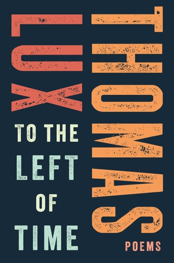 To the Left of Time ebook by Thomas Lux
