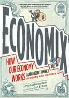 Economix - How Our Economy Works (and Doesn't Work), in Words and Pictures ebook by Michael Goodwin, Dan E. Burr, David Bach