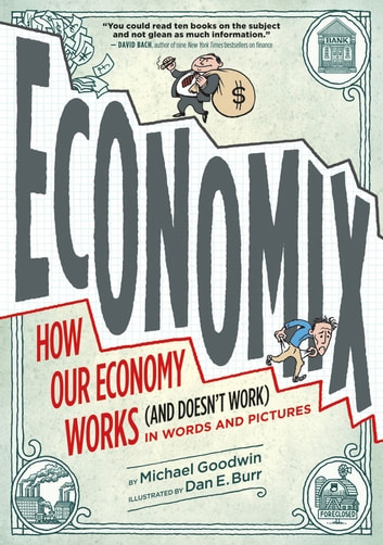 Economix - How Our Economy Works (and Doesn't Work), in Words and Pictures ebook by Michael Goodwin