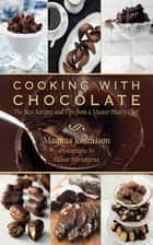 Cooking with Chocolate - The Best Recipes and Tips from a Master Pastry Chef ebook by Magnus Johansson, Fabian Björnstjerna