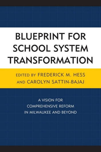 Blueprint for school system transformation ebook by frederick hess blueprint for school system transformation a vision for comprehensive reform in milwaukee and beyond ebook malvernweather Choice Image