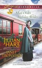 Mail-Order Holiday Brides: Home for Christmas / Snowflakes for Dry Creek (Mills & Boon Love Inspired Historical) eBook by Jillian Hart, Janet Tronstad