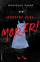 Dorothy debe morir ebook by Danielle Paige, Jorge Rizzo