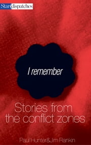 I Remember - Stories from the Conflict Zone ebook by Jim Rankin,Paul Hunter