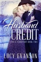Husband on Credit - A Western Historical Romance ebook by Lucy Evanson