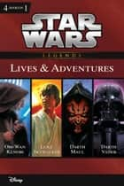 Star Wars: The Lives & Adventures - Collecting The Life and Legend of Obi Wan Kenobi, The Rise and Fall of Darth Vader, A New Hope: The Life of Luke Skywalker, and The Wrath of Darth Maul ebook by Ryder Windham